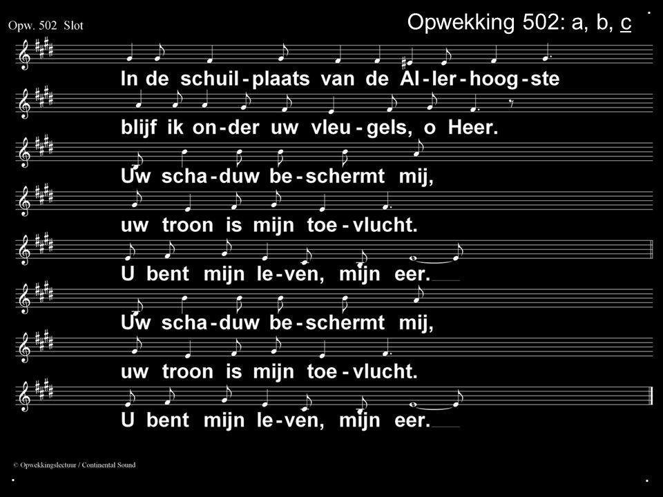 . Opwekking 502: a, b, c . .