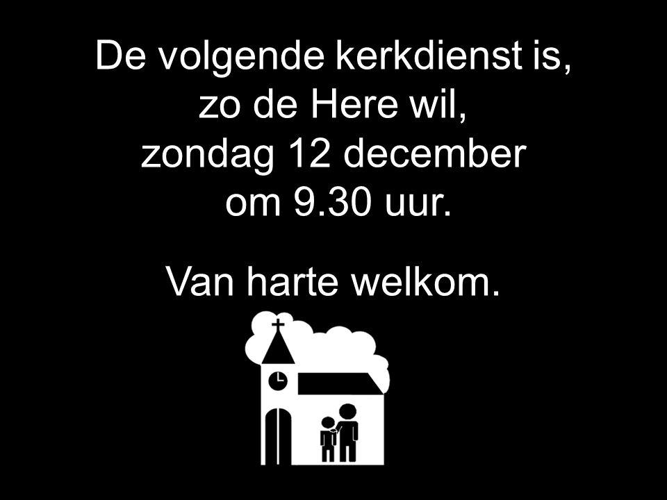 De volgende kerkdienst is, zo de Here wil, zondag 12 december om 9