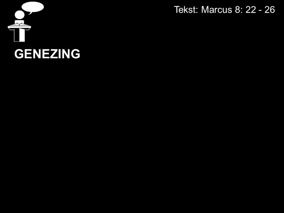 Tekst: Marcus 8: 22 - 26 GENEZING DE