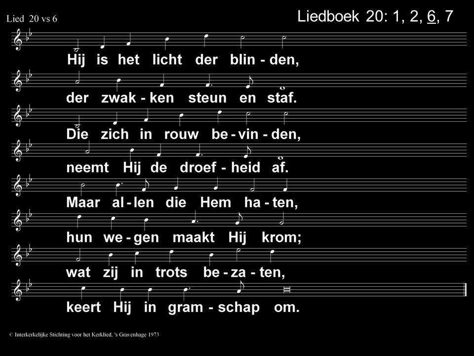 . Liedboek 20: 1, 2, 6, 7 . .