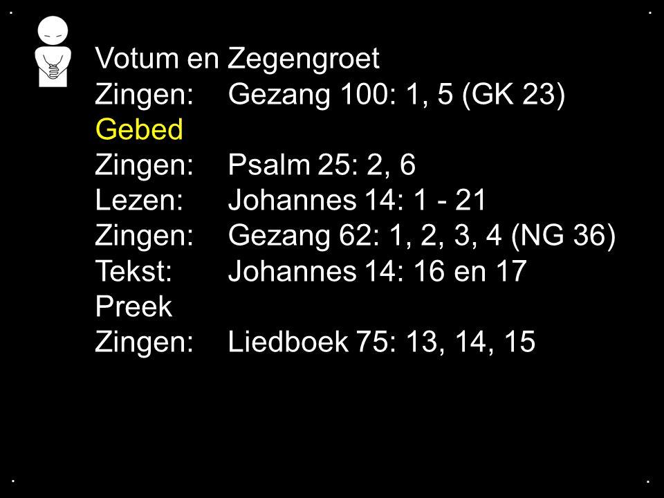 Votum en Zegengroet Zingen: Gezang 100: 1, 5 (GK 23) Gebed