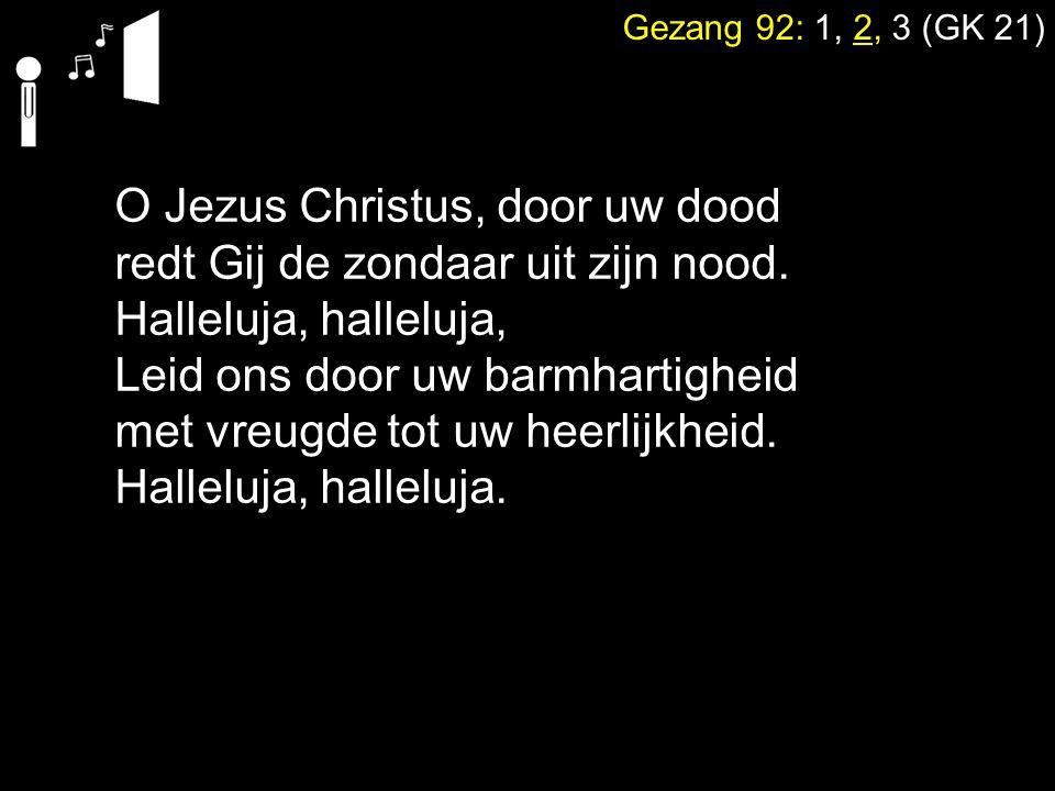 O Jezus Christus, door uw dood redt Gij de zondaar uit zijn nood.