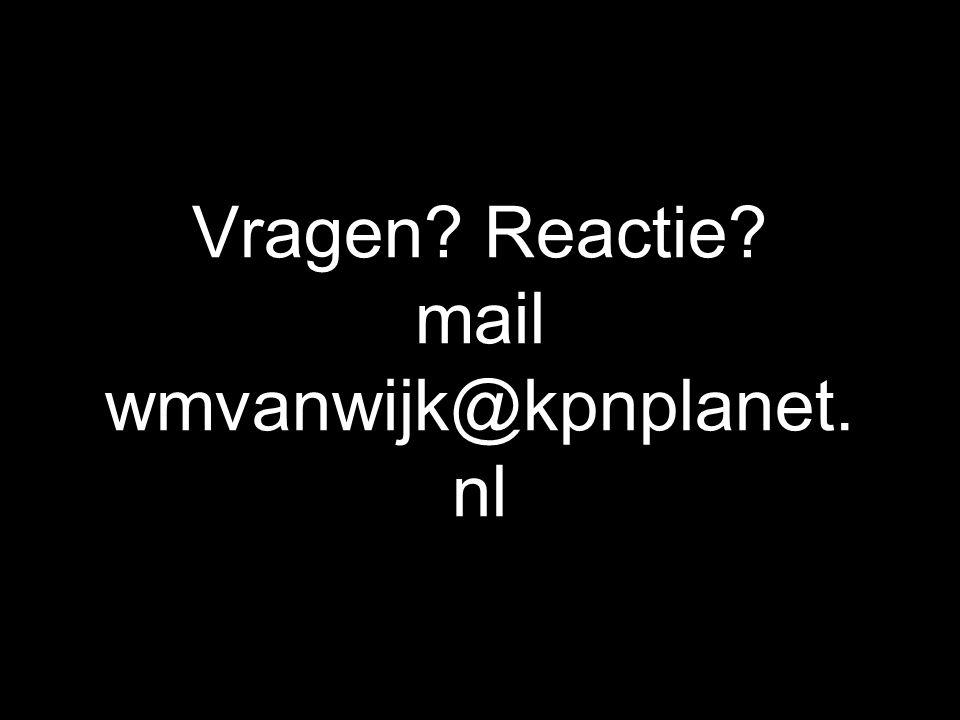 Vragen Reactie mail wmvanwijk@kpnplanet.nl