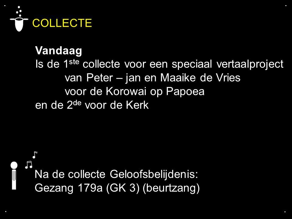 . . COLLECTE. Vandaag. Is de 1ste collecte voor een speciaal vertaalproject van Peter – jan en Maaike de Vries.