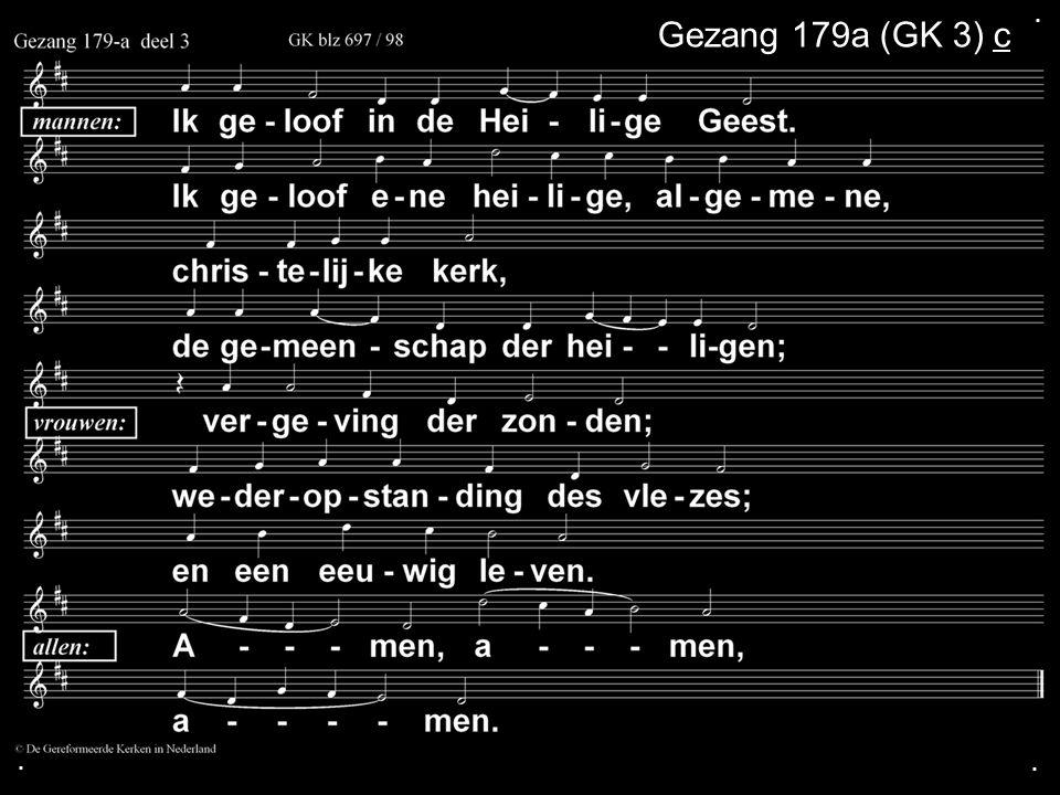 . Gezang 179a (GK 3) c . .