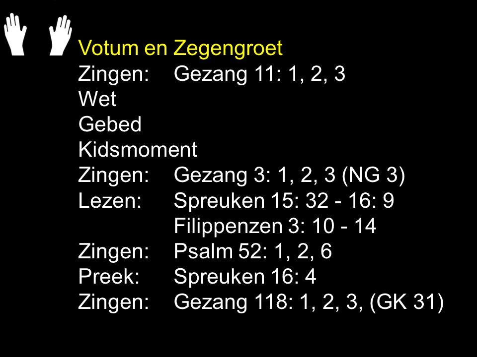Votum en Zegengroet Zingen: Gezang 11: 1, 2, 3. Wet. Gebed. Kidsmoment. Zingen: Gezang 3: 1, 2, 3 (NG 3)