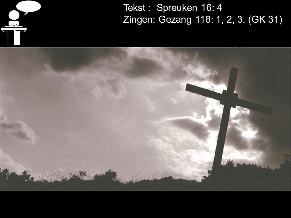 Tekst : Spreuken 16: 4 Zingen: Gezang 118: 1, 2, 3, (GK 31)