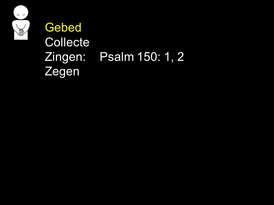 Gebed Collecte Zingen: Psalm 150: 1, 2 Zegen