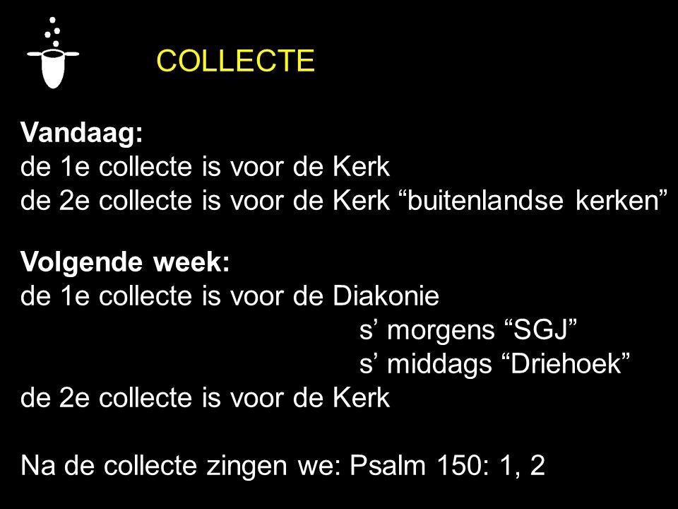 COLLECTE Vandaag: de 1e collecte is voor de Kerk. de 2e collecte is voor de Kerk buitenlandse kerken
