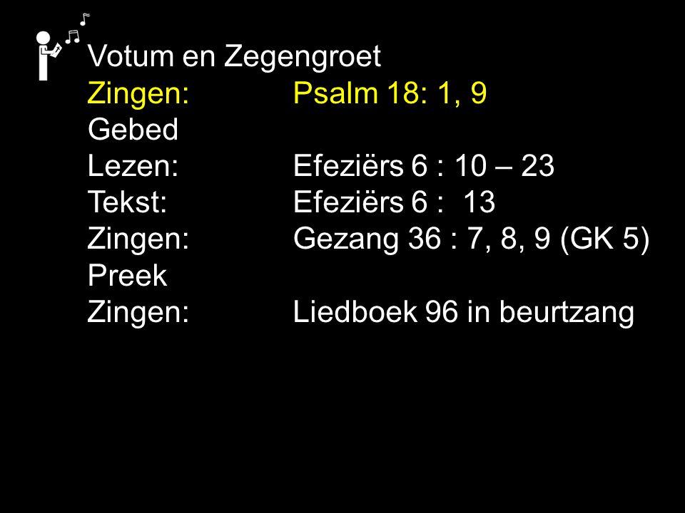 Votum en Zegengroet Zingen: Psalm 18: 1, 9. Gebed. Lezen: Efeziërs 6 : 10 – 23. Tekst: Efeziërs 6 : 13.