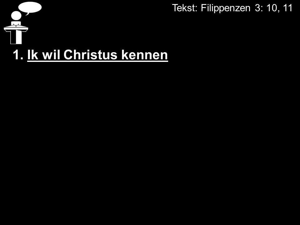 Tekst: Filippenzen 3: 10, 11 1. Ik wil Christus kennen