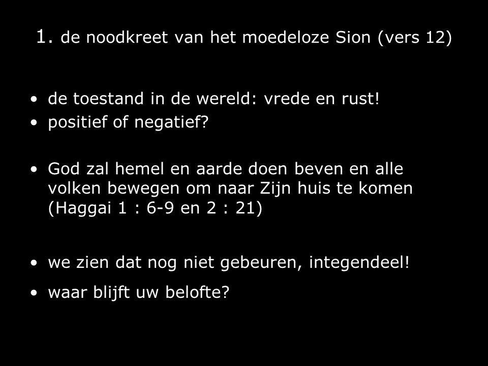1. de noodkreet van het moedeloze Sion (vers 12)