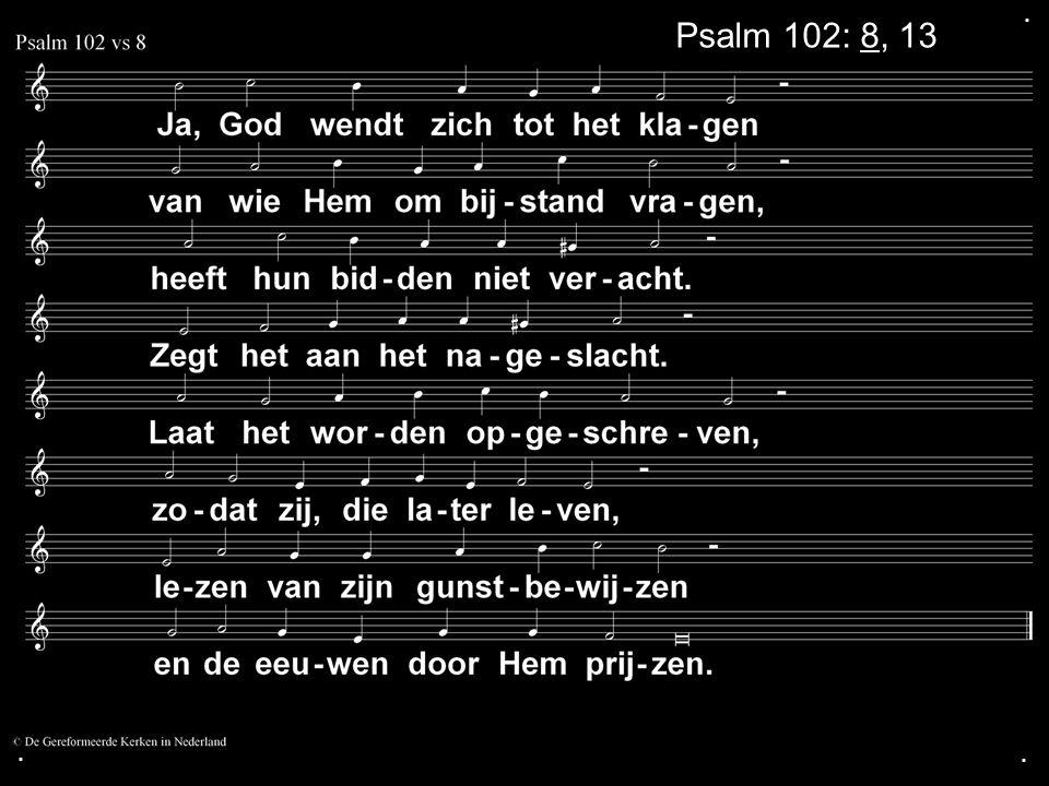 . Psalm 102: 8, 13 . .
