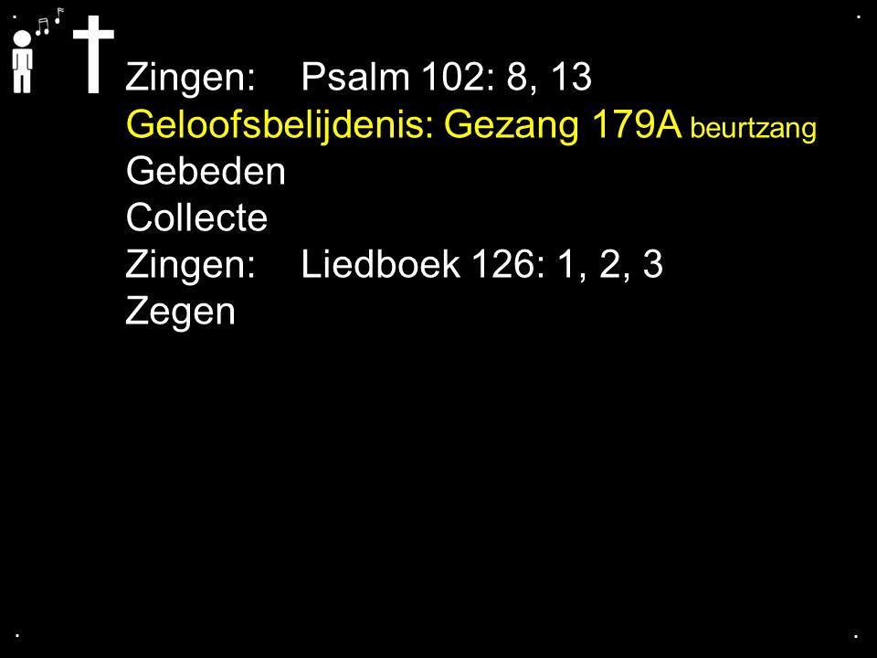 Geloofsbelijdenis: Gezang 179A beurtzang Gebeden Collecte