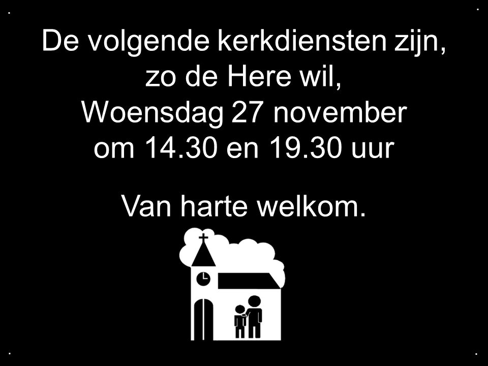 De volgende kerkdiensten zijn, zo de Here wil, Woensdag 27 november