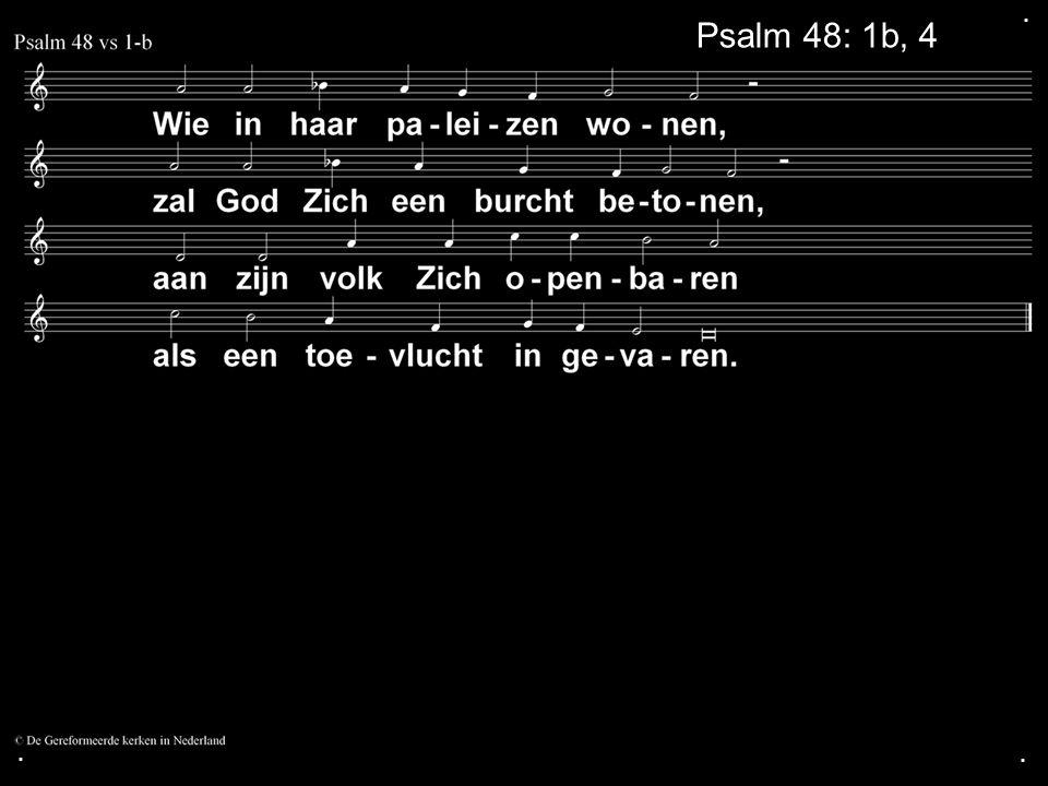 . Psalm 48: 1b, 4a . .