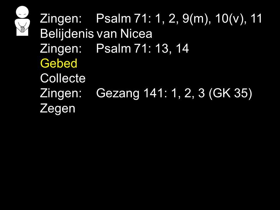 Zingen: Psalm 71: 1, 2, 9(m), 10(v), 11 Belijdenis van Nicea. Zingen: Psalm 71: 13, 14. Gebed. Collecte.