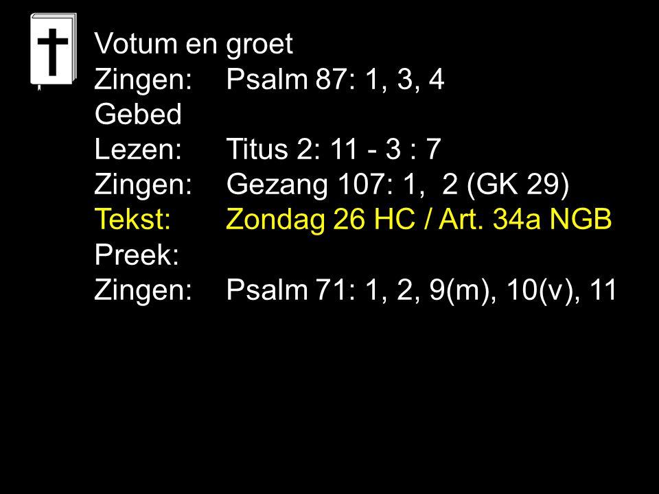 Votum en groet Zingen: Psalm 87: 1, 3, 4. Gebed. Lezen: Titus 2: 11 - 3 : 7. Zingen: Gezang 107: 1, 2 (GK 29)