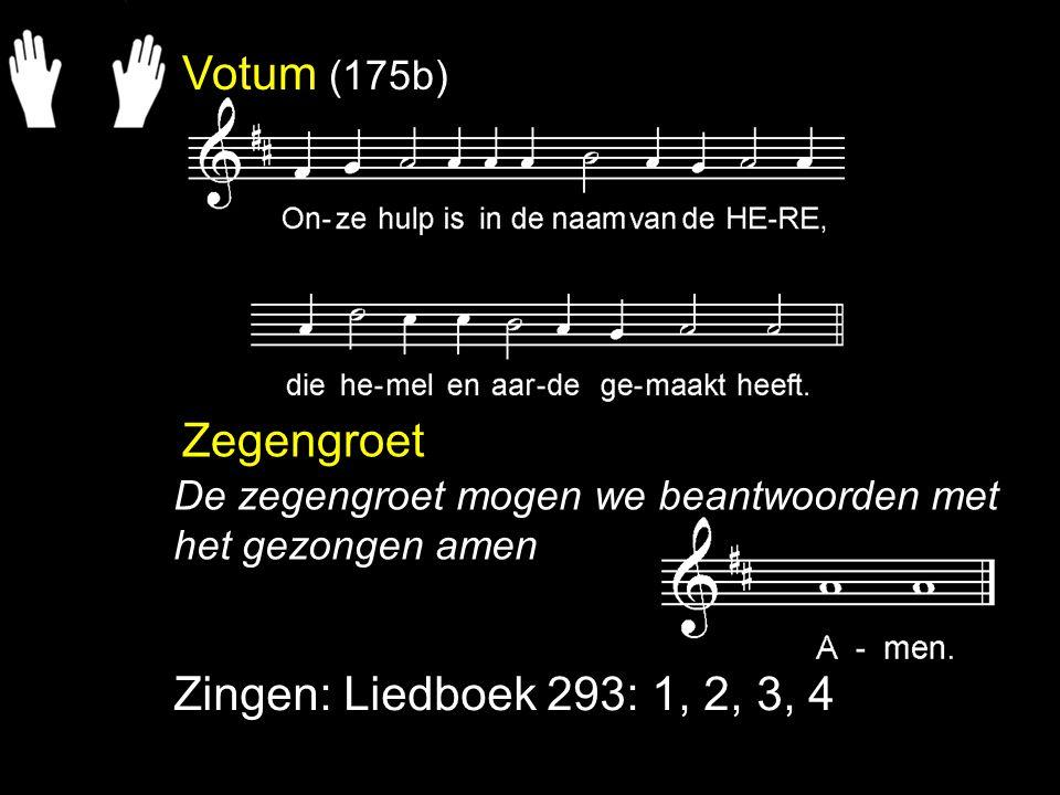 Votum (175b) Zegengroet Zingen: Liedboek 293: 1, 2, 3, 4