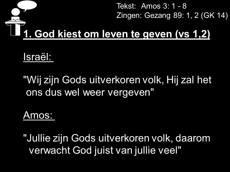 1. God kiest om leven te geven (vs 1,2) Israël: