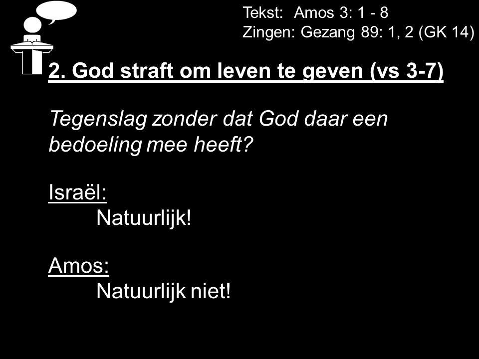 2. God straft om leven te geven (vs 3-7)