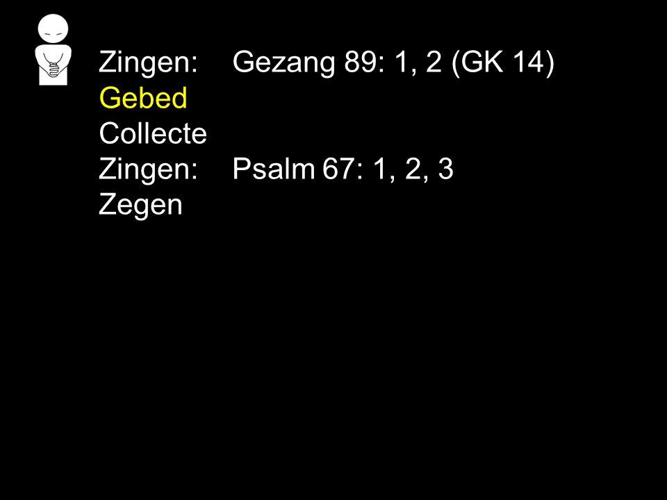 Zingen: Gezang 89: 1, 2 (GK 14) Gebed Collecte Zingen: Psalm 67: 1, 2, 3 Zegen