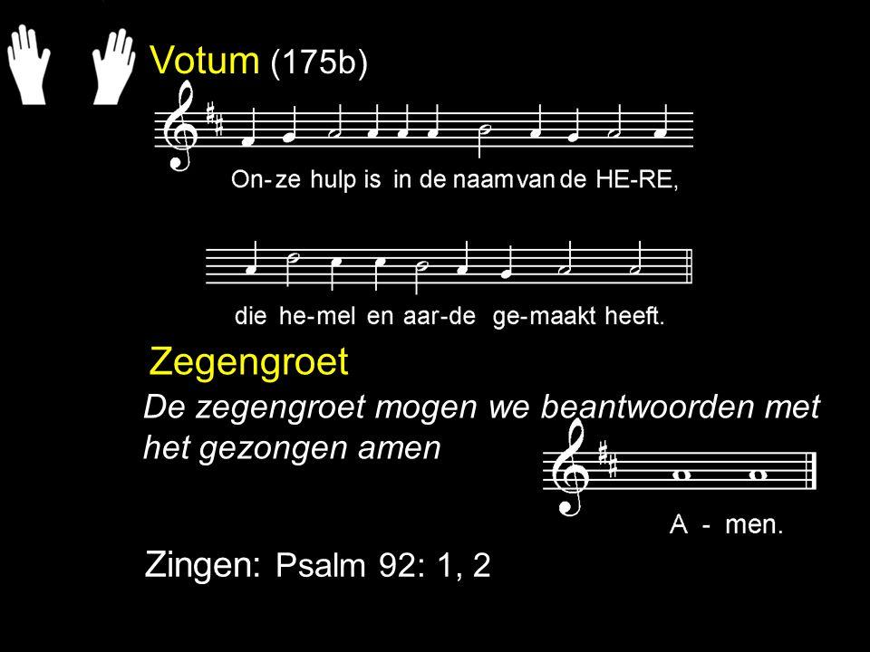 Votum (175b) Zegengroet Zingen: Psalm 92: 1, 2