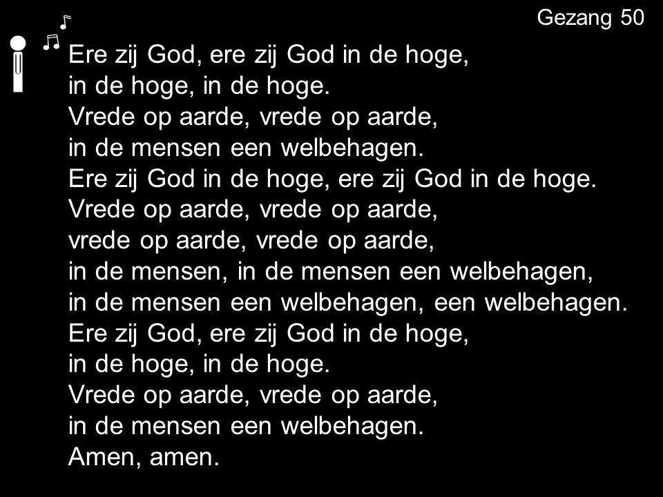 Ere zij God, ere zij God in de hoge, in de hoge, in de hoge.