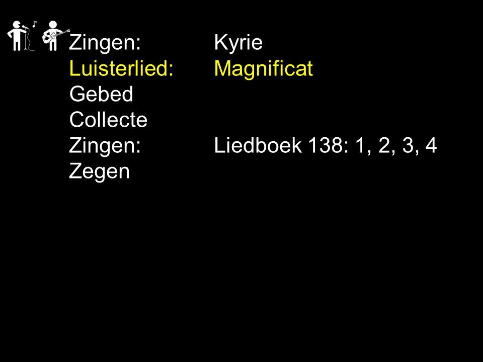 Zingen: Kyrie Luisterlied: Magnificat Gebed Collecte Zingen: Liedboek 138: 1, 2, 3, 4 Zegen