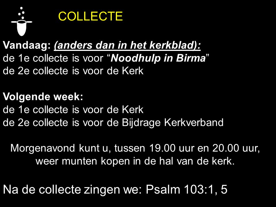 Na de collecte zingen we: Psalm 103:1, 5
