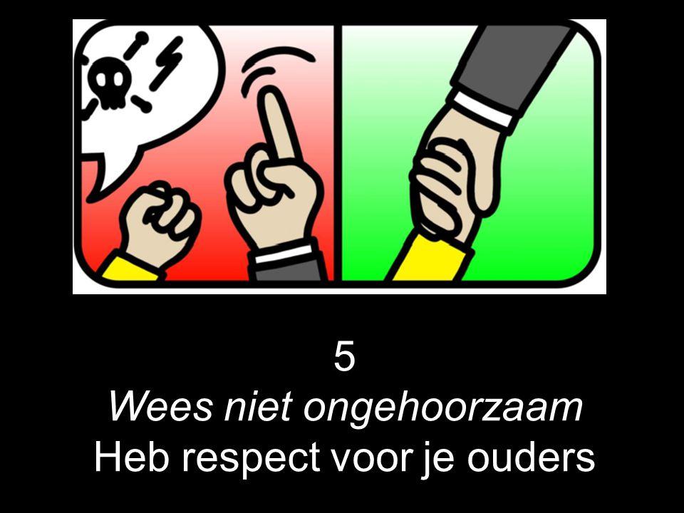 Wees niet ongehoorzaam Heb respect voor je ouders