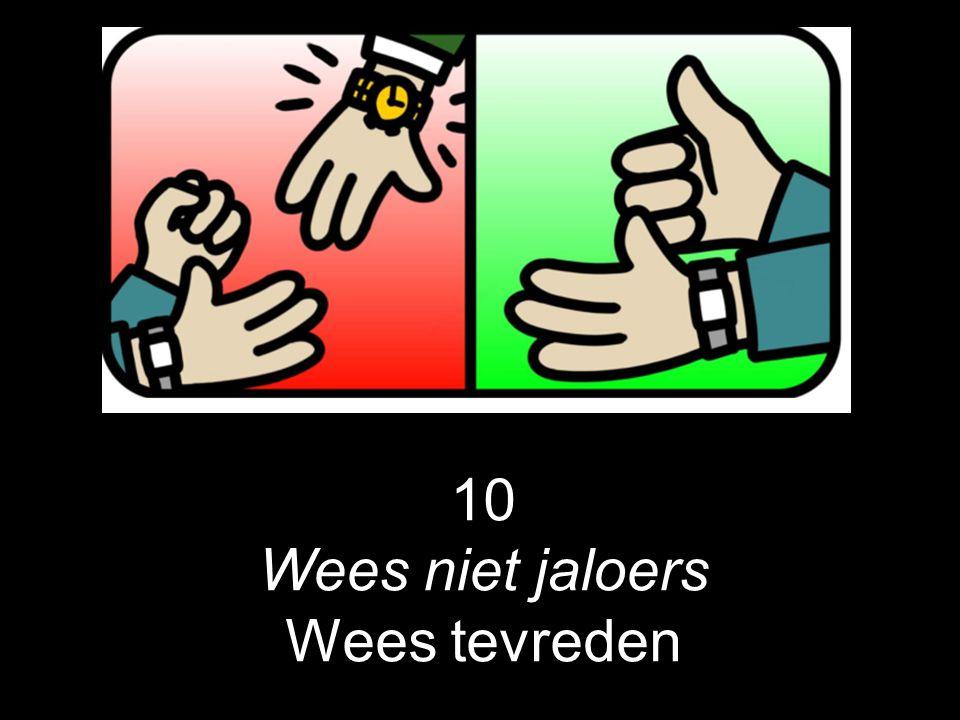 10 Wees niet jaloers Wees tevreden