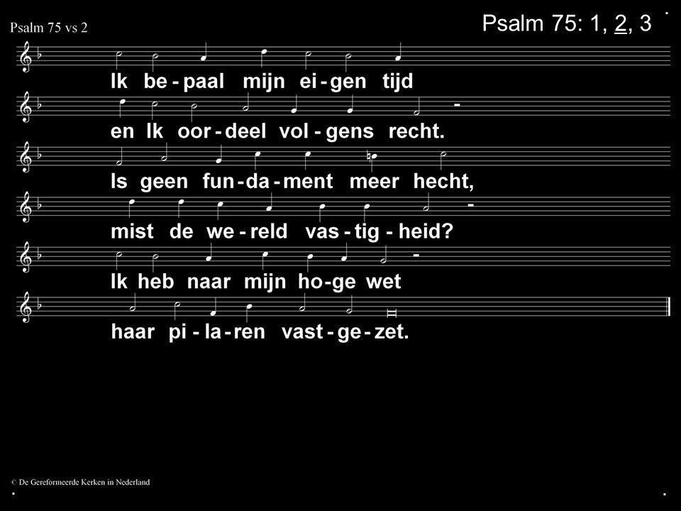 . Psalm 75: 1, 2, 3 . .