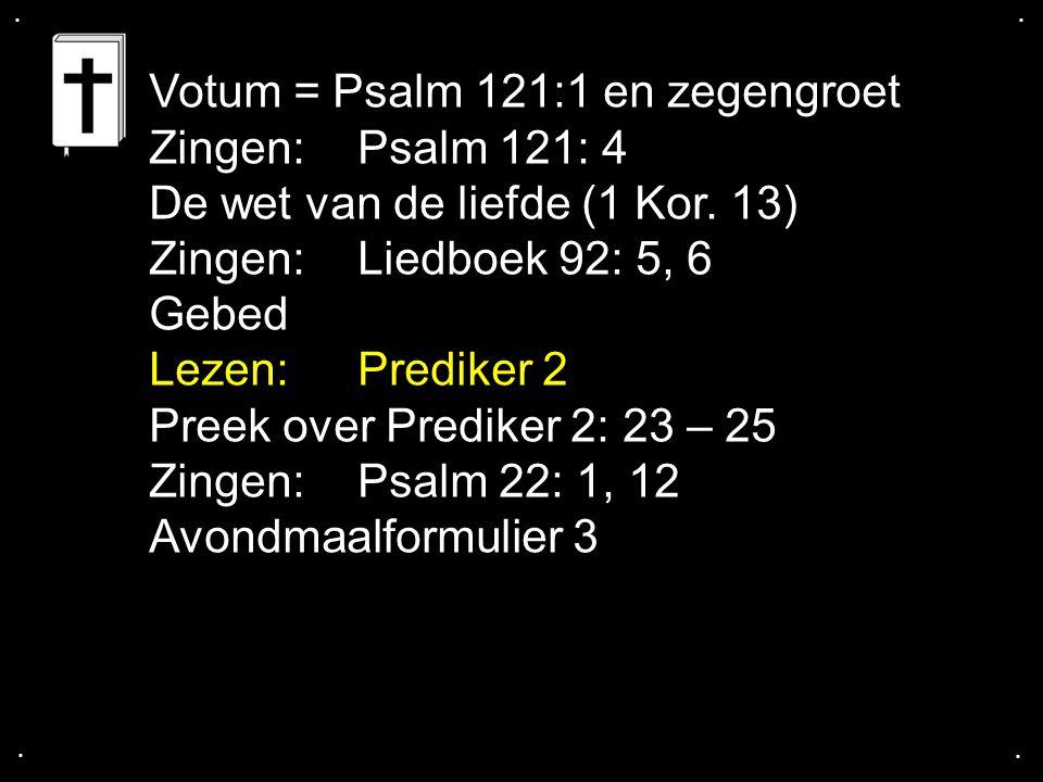 Votum = Psalm 121:1 en zegengroet Zingen: Psalm 121: 4