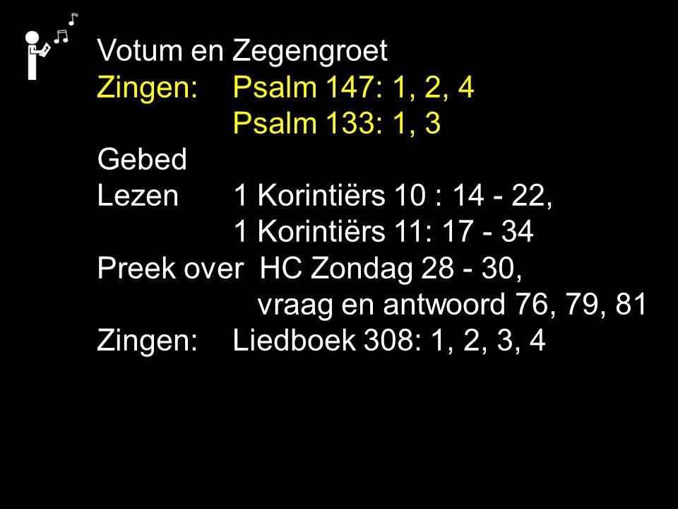 Votum en Zegengroet Zingen: Psalm 147: 1, 2, 4. Psalm 133: 1, 3. Gebed. Lezen 1 Korintiërs 10 : 14 - 22,