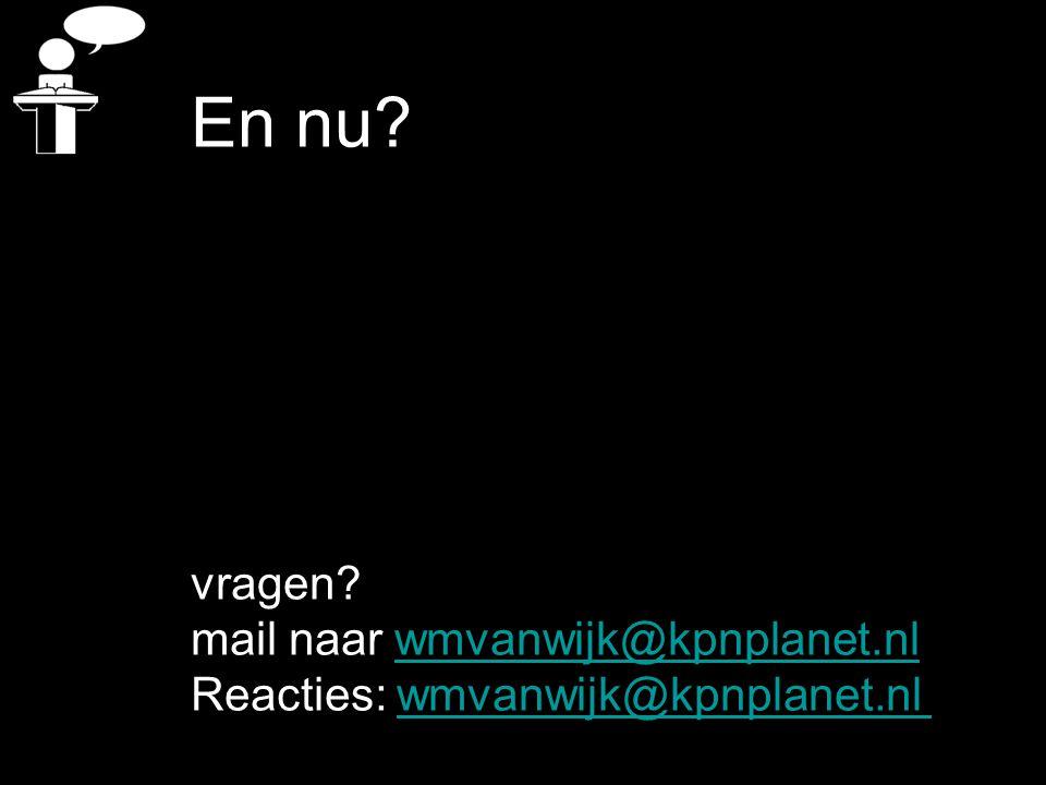 En nu vragen mail naar wmvanwijk@kpnplanet.nl