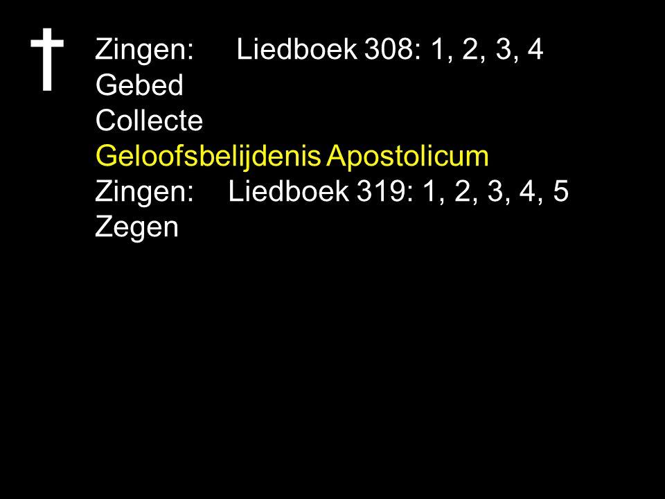 Zingen: Liedboek 308: 1, 2, 3, 4 Gebed. Collecte. Geloofsbelijdenis Apostolicum. Zingen: Liedboek 319: 1, 2, 3, 4, 5.