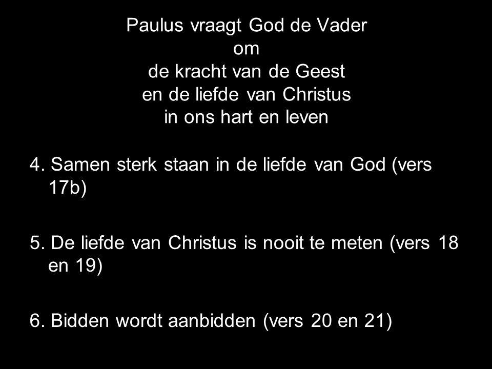 Paulus vraagt God de Vader om de kracht van de Geest en de liefde van Christus in ons hart en leven