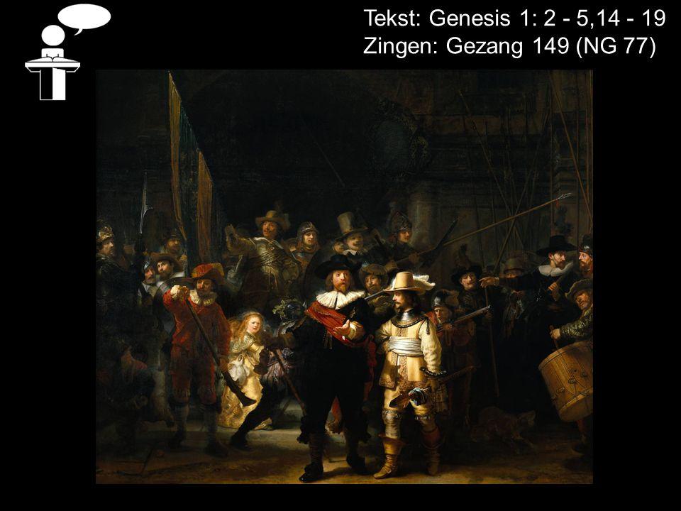 Tekst: Genesis 1: 2 - 5,14 - 19 Zingen: Gezang 149 (NG 77)