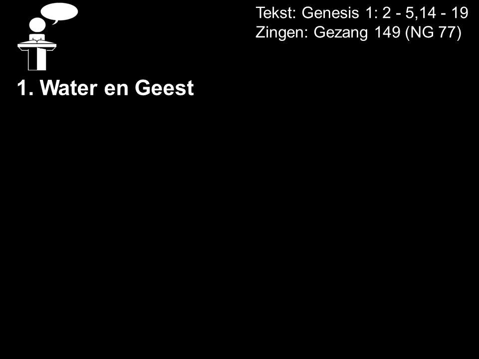 Water en Geest Tekst: Genesis 1: 2 - 5,14 - 19