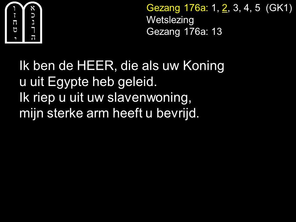 Ik ben de HEER, die als uw Koning u uit Egypte heb geleid.