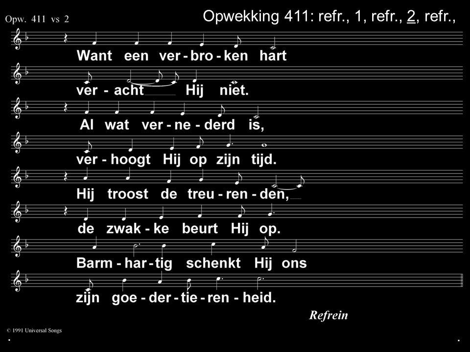 Opwekking 411: refr., 1, refr., 2, refr.,