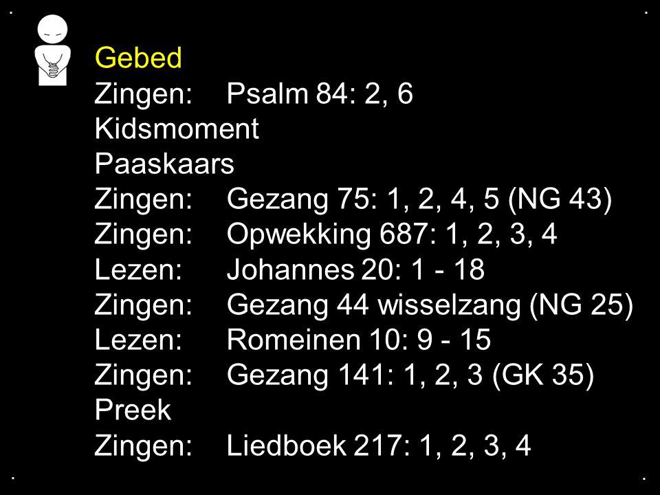 Zingen: Gezang 44 wisselzang (NG 25) Lezen: Romeinen 10: 9 - 15