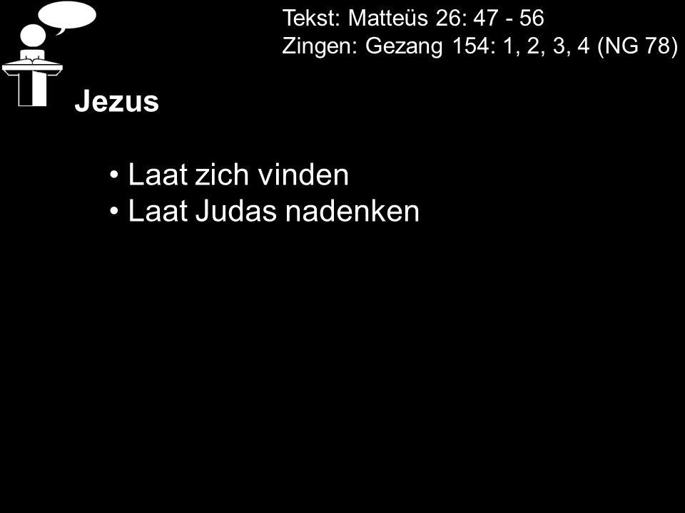 Jezus Laat zich vinden Laat Judas nadenken Tekst: Matteüs 26: 47 - 56