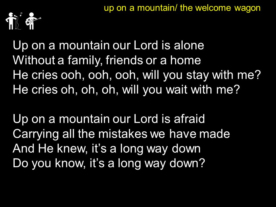 Up on a mountain our Lord is alone Without a family, friends or a home