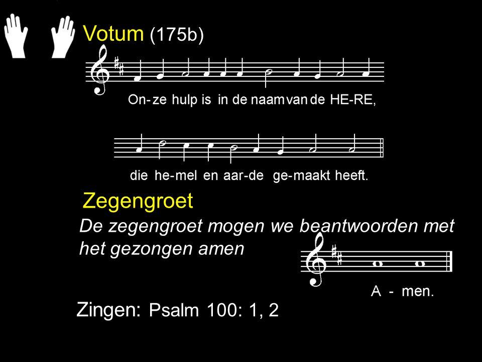 Votum (175b) Zegengroet Zingen: Psalm 100: 1, 2