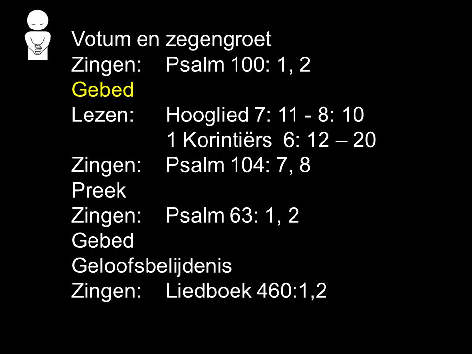 Votum en zegengroet Zingen: Psalm 100: 1, 2. Gebed. Lezen: Hooglied 7: 11 - 8: 10. 1 Korintiërs 6: 12 – 20.