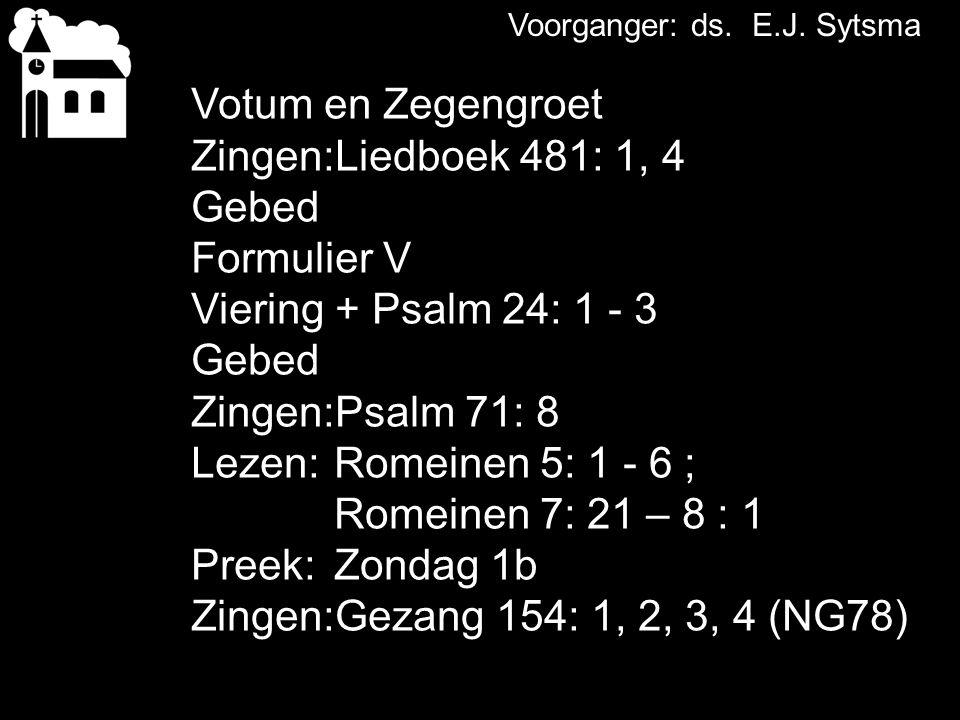 Votum en Zegengroet Zingen: Liedboek 481: 1, 4 Gebed Formulier V