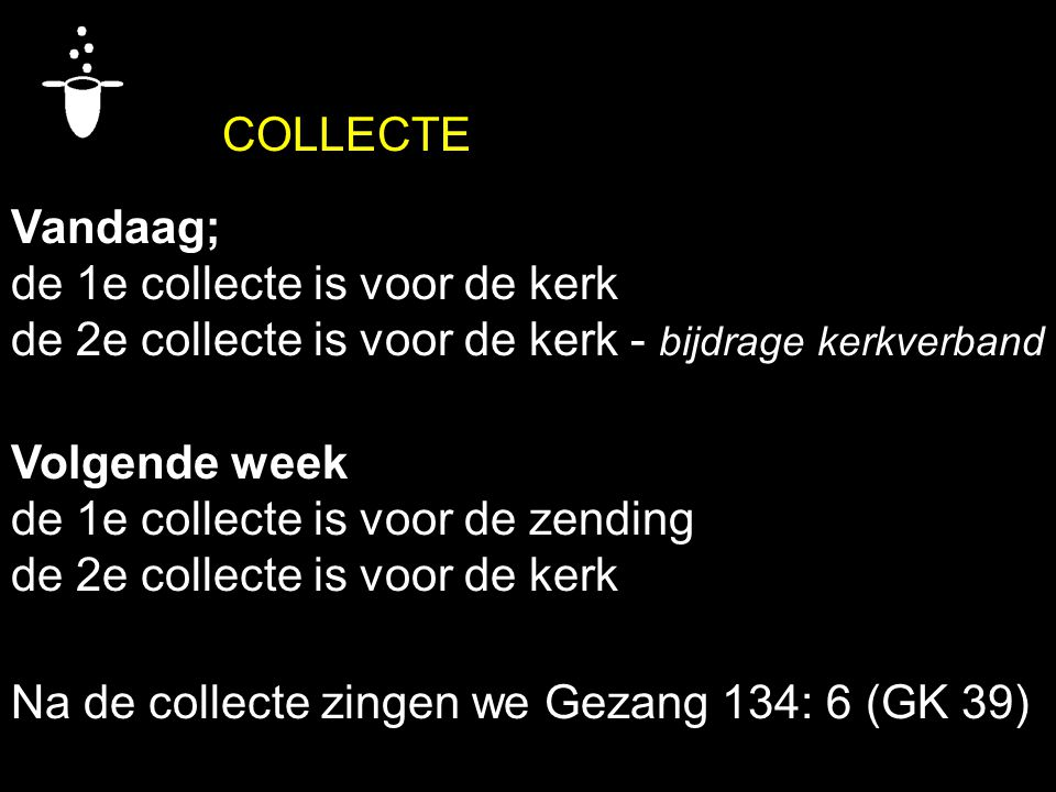 COLLECTE Vandaag; de 1e collecte is voor de kerk. de 2e collecte is voor de kerk - bijdrage kerkverband.