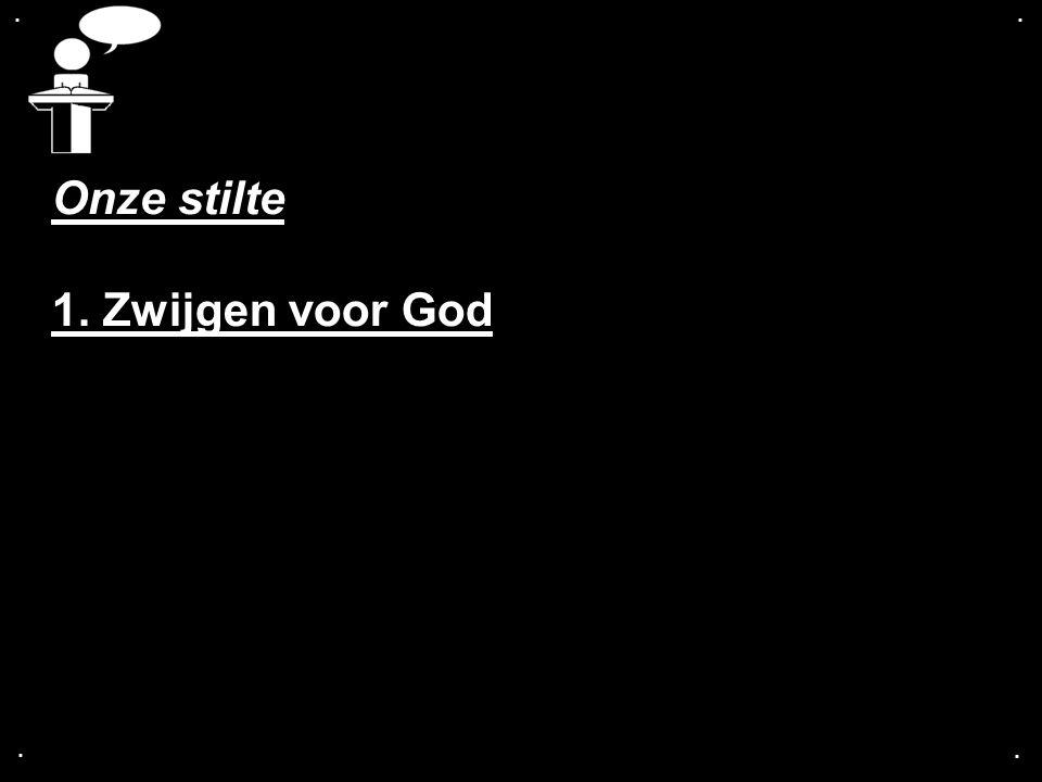 . . Onze stilte 1. Zwijgen voor God . .